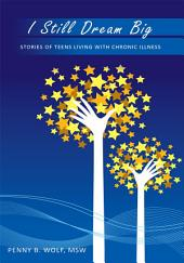 I Still Dream Big: Stories of Teens Living with Chronic Illness