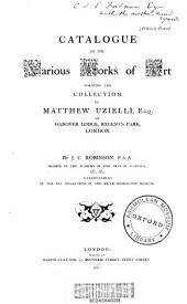 Catalogue of the Various Works of Art Forming the Collection of Matthew Uzielli ...