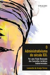 O administrativismo do século XXI: Por uma visão renovada dos conceitos jurídicos indeterminados