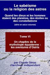 Un chapitre de la mythologie égyptienne : les aventures d'Osiris: Quand les dieux et les hommes étaient des planètes, des étoiles ou des constellations