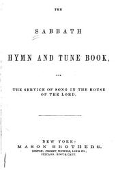 The Sabbath hymn and tune book: for the service of song in the house of the Lord