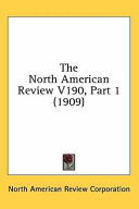 The North American Review V190, Part 1 (1909)