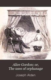 Alice Gordon, Or, The Uses of Orphanage
