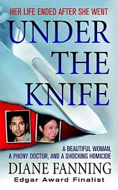 Under the Knife: A Beautiful Woman, a Phony Doctor, and a Shocking Homicide
