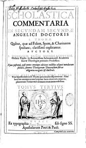 Scholastica commentaria in primam partem angelici doctoris S. Thomae [in 2m 2ae 1 vol.]