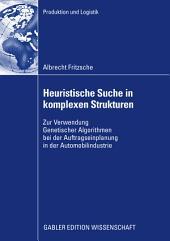 Heuristische Suche in komplexen Strukturen: Zur Verwendung Genetischer Algorithmen bei der Auftragseinplanung in der Automobilindustrie