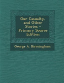 Our Casualty  and Other Stories   Primary Source Edition PDF