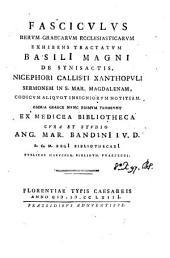 Fasciculus rerum Græcarum ecclesiasticarum exhibens tractatum Basilii magni de synisactis, Nicephori Callisti ... sermonem in s. Mar. Magdalenam cura et studio A.M. Bandini