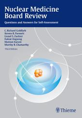 Nuclear Medicine Board Review: Questions and Answers for Self-Assessment, Edition 3