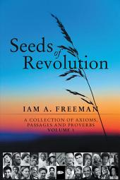 Seeds of Revolution: A Collection of Axioms, Passages and Proverbs, Volume 1