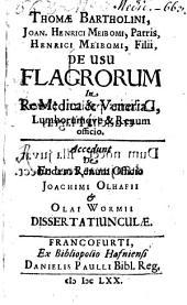 De usu flagrorum in re medica: Et Veneria, Lumborumque e Renum officio : Accedunt de Eodem Renum officio Joachimi Olhafii et Olai Wormii dissertatiunculae