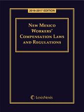 New Mexico Workers' Compensation Laws and Regulations, 2016-2017 Edition