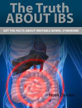 The Truth About IBS: Get the Facts About Irritable Bowel Syndrome