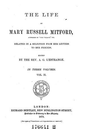 The Life of Mary Russell Mitford   Related in an Selection from Her Letters to Her Friends  Ed  by A G  Estrange PDF