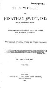 The Works of Jonathan Swift: Containing Interesting and Valuable Papers, Not Hitherto Published, Volume 1