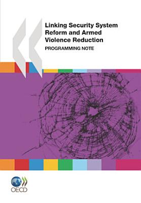 Conflict and Fragility Linking Security System Reform and Armed Violence Reduction Programming Note PDF