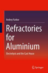 Refractories for Aluminium: Electrolysis and the Cast House