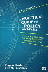 A Practical Guide for Policy Analysis: The Eightfold Path to More Effective Problem Solving, Edition 5