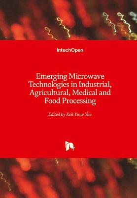 Emerging Microwave Technologies in Industrial, Agricultural, Medical and Food Processing