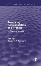 Reasoning: Representation and Process: In Children and Adults