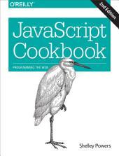 JavaScript Cookbook: Programming the Web, Edition 2