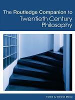 The Routledge Companion to Twentieth Century Philosophy PDF