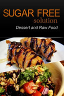 Sugar Free Solution   Dessert and Raw Food Recipes   2 Book Pack PDF