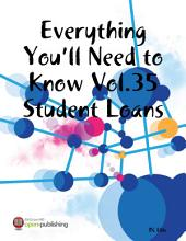 Everything You'll Need to Know Vol.35 Student Loans