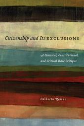 Citizenship and Its Exclusions: A Classical, Constitutional, and Critical Race Critique