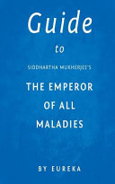Guide to Siddhartha Mukherjee s the Emperor of All Maladies