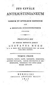 Jus civile anteiustinianaeum: codicum et optimarum editionum ope a societate jurisconsultorum curatum, Volume 1