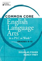 "Common Core English Language Arts in a PLC at Workâ""¢, Grades 9-12: Edition 2"