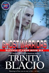 Ghost Warriors: Book Six of the Running in Fear Series