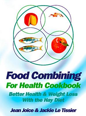 Food Combining for Health Cookbook  Better health and weight loss with the Hay Diet PDF