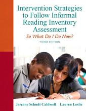 Intervention Strategies to Follow Informal Reading Inventory Assessment: So What Do I Do Now, Edition 3