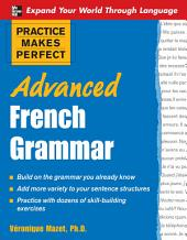 Practice Makes Perfect: Advanced French Grammar: All You Need to Know For Better Communication