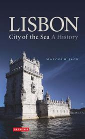 Lisbon: City of the Sea: A History