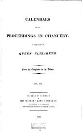 Calendars of the Proceedings in Chancery, in the Reign of Queen Elizabeth: To which are Prefixed Examples of Earlier Proceedings in that Court, Namely, from the Reign of Richard the Second to that of Queen Elizabeth, Inclusive, Volume 3