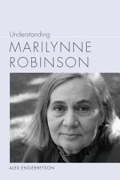 Understanding Marilynne Robinson