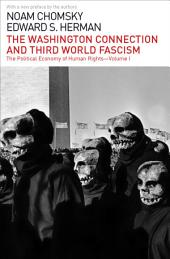 The Washington Connection and Third World Fascism: The Political Economy of Human Rights:, Volume 1