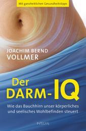 Der Darm-IQ: Wie das Bauchhirn unser körperliches und seelisches Wohlbefinden steuert
