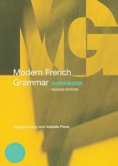 Modern French Grammar Workbook: Edition 2
