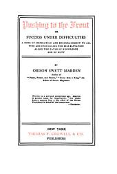 Pushing to the Front: Or, Success Under Difficulties; a Book of Inspiration and Encouragement to All who are Struggling for Self-elevation Along the Paths of Knowledge and of Duty