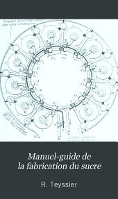 Manuel-guide de la fabrication du sucre: À l'usage des fabricants de sucre, directeurs et chimistes de sucrerie, etc. et plus spécialement des contremaîtres et surveillants de cette industrie