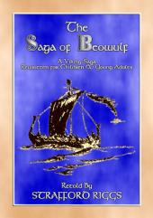 THE STORY OF BEOWULF: The Story of Beowuld retold by Stafford Riggs for children and Young Adults