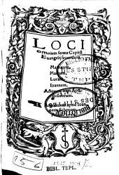 LOCI omnium ferme Capitu[m] Euangelij secundum Mathaeum. Marcum. Lucam. Ioannem. Actorum item Apostolicorum