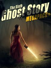 The Sixth Ghost Story MEGAPACK®: 25 Classic Ghost Stories