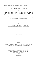 Calculations in Hydraulic Engineering: A Practical Text-book for the Use of Students, Draughtsmen, and Engineers, with Numerous Illustrations and Examples, Volume 1