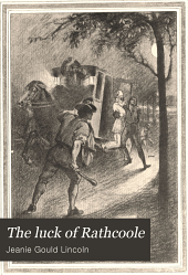 "The Luck of Rathcoole: Being the Romantic Adventures of Mistress Faith Wolcott (sometime Known as ""Miss Moppet"") During Her Sojourn in New York at an Early Period of the Republic"