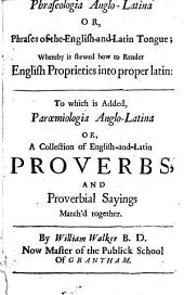 Phraseologia Anglo-Latina, or Phrases of the English and Latin tongue [by T. Willis]: together with Parœmiologia Anglo-Latina, or, A collection of English and Latin proverbs (by W. Walker).
